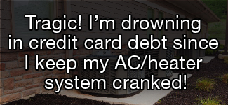 Tragic! I'm drowning in credit card debt since I keep my AC/heating system cranked!