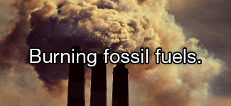 Burning fossil fuels.