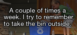 A couple of times a week. I try to remember to take the bin outside.