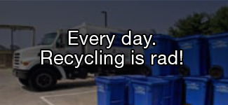 Every day. Recycling is rad!