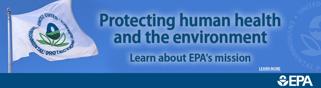 Protecting human health and the environment. Learn about EPA's mission. Learn more.