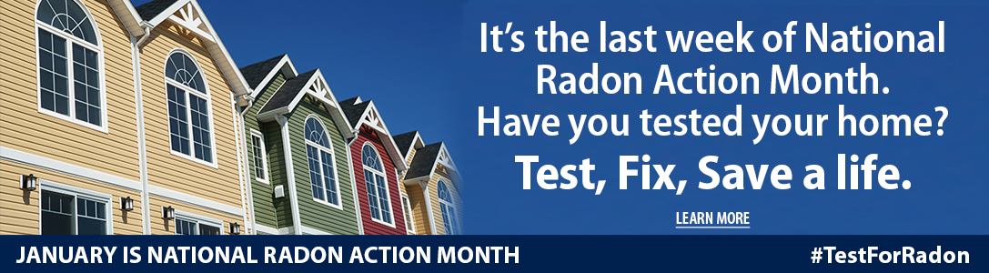 It's the last week of National Radon Action Month. Have you tested your home? Test, Fix, Save a life. Learn more. January is National Radon Action Month. #TestForRadon