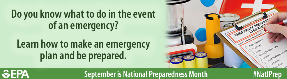 Do you know what to do in the event of an emergency? Learn how to make an emergency plan and be prepared. [EPA SEAL] September is National Preparedness Month, #NatlPrep