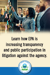 Learn how EPA is increasing transparency and public participation in litigation against the agency. (EPA SEAL)
