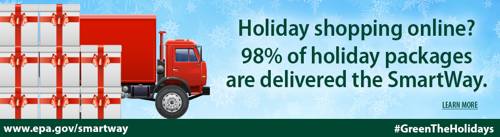 A picture of a truck and gift-wrapped packages. Text: Holiday shopping online? 98% of holiday packages are delivered the SmartWay, www.epa.gov/smartway, #GreenTheHolidays