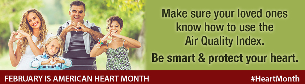Make sure your loved ones know how to use the Air Quality Index. Be smart and protect your heart. February is American Heart Month. #heartmonth