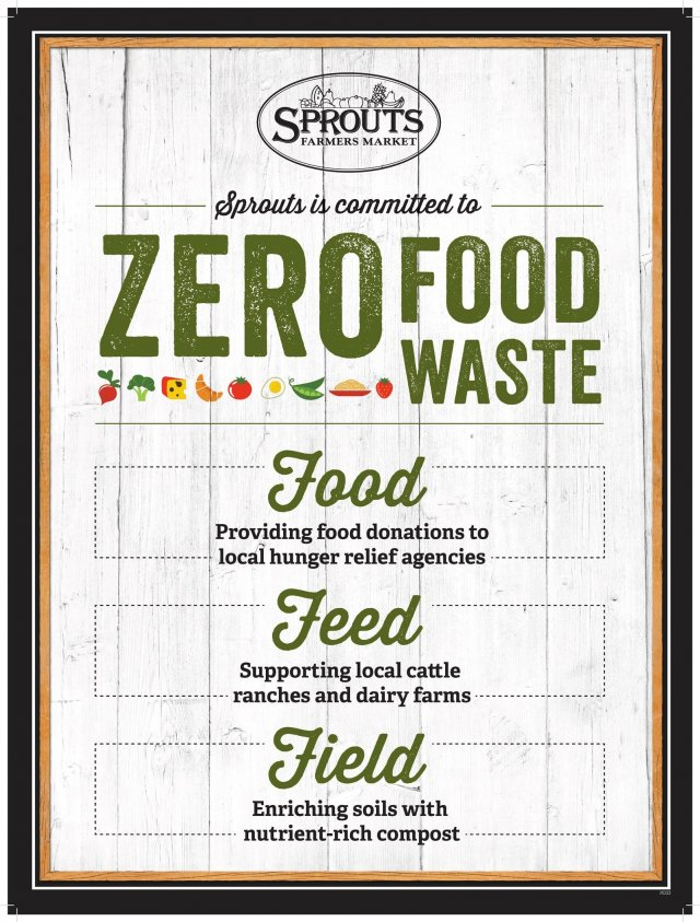 This is a graphic that says Sprouts is committed to zero food waste. Food - providing food donations to local hunger relief agencies. Feed - supporting local cattle ranches and dairy farms. Field - enriching soils with nutrient-rich compost.