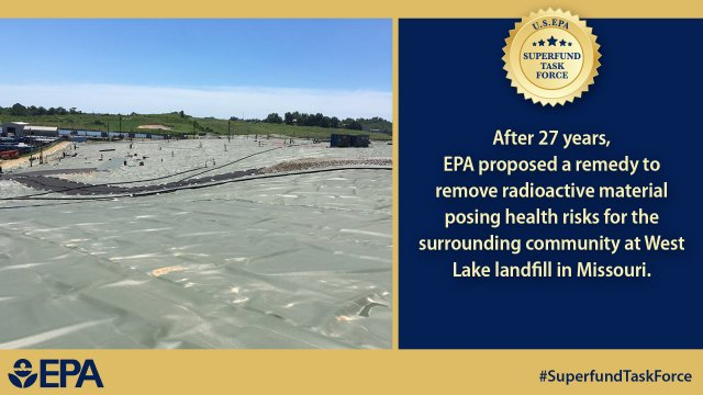 After 27 years, EPA proposed a remedy to remove radioactive material posing health risks for the surrounding community at West Lake landfill in Missouri